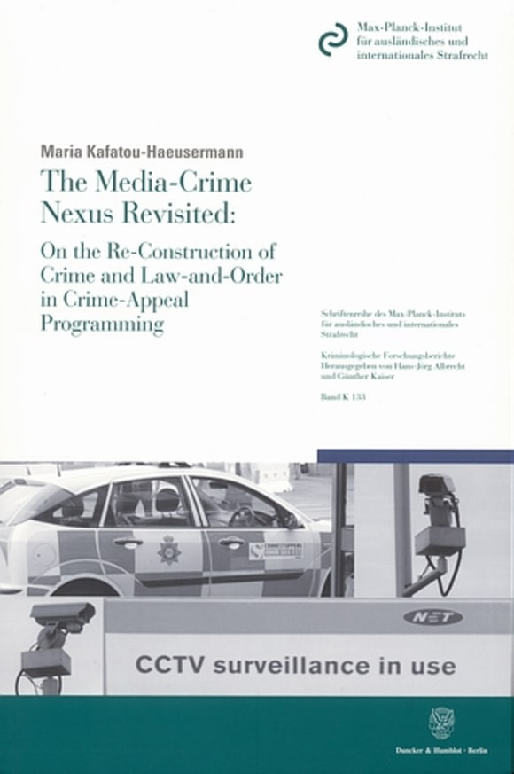 Cover The Media-Crime Nexus Revisited: On the Re-Construction of Crime and Law-and-Order in Crime-Appeal Programming