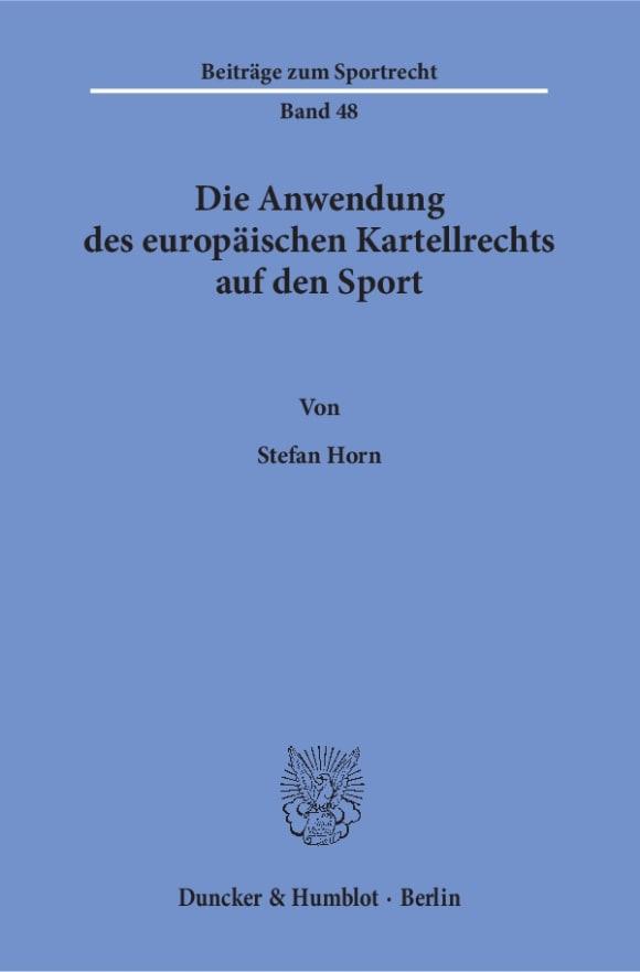 Cover Die Anwendung des europäischen Kartellrechts auf den Sport