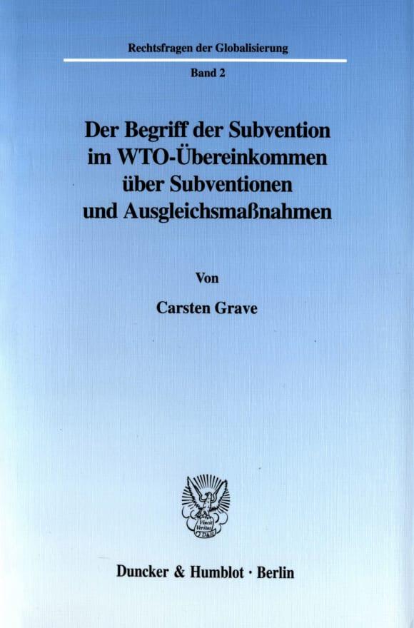 Cover Der Begriff der Subvention im WTO-Übereinkommen über Subventionen und Ausgleichsmaßnahmen