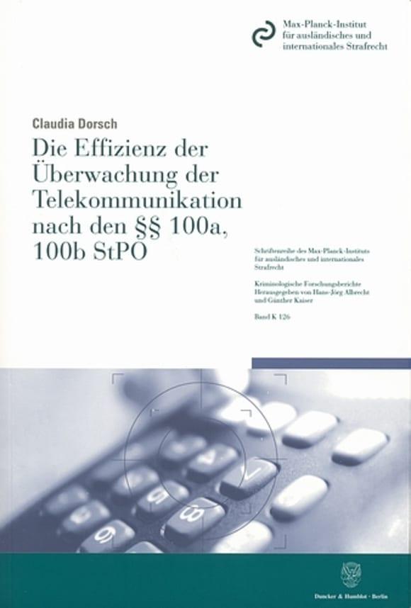 Cover Die Effizienz der Überwachung der Telekommunikation nach den §§ 100a, 100b StPO