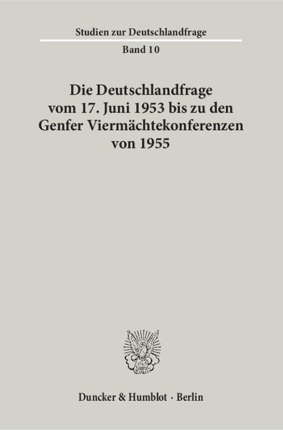 Cover Die Deutschlandfrage vom 17. Juni 1953 bis zu den Genfer Viermächtekonferenzen von 1955