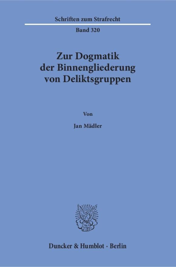 Cover Zur Dogmatik der Binnengliederung von Deliktsgruppen