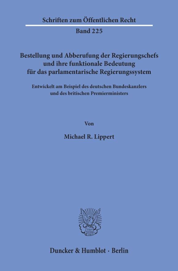 Cover Bestellung und Abberufung der Regierungschefs und ihre funktionale Bedeutung für das parlamentarische Regierungssystem