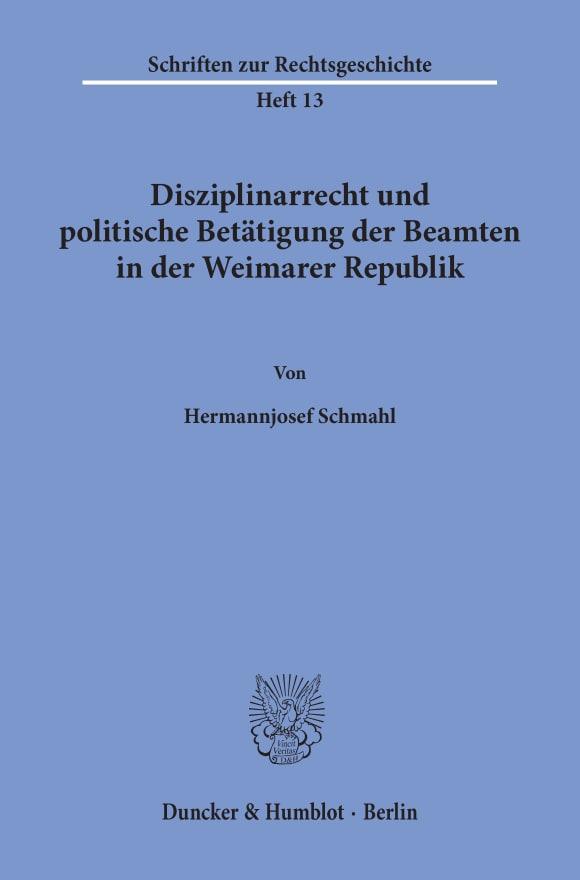 Cover Disziplinarrecht und politische Betätigung der Beamten in der Weimarer Republik