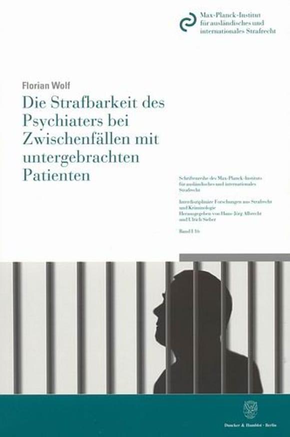 Cover Die Strafbarkeit des Psychiaters bei Zwischenfällen mit untergebrachten Patienten