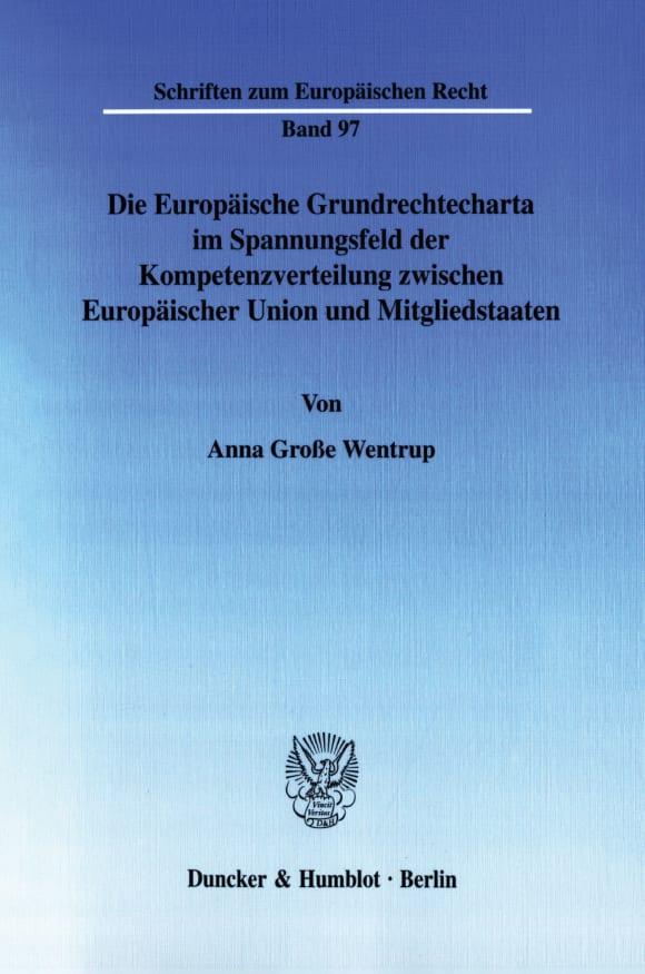 Cover Die Europäische Grundrechtecharta im Spannungsfeld der Kompetenzverteilung zwischen Europäischer Union und Mitgliedstaaten