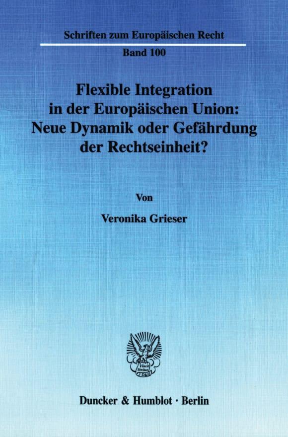 Cover Flexible Integration in der Europäischen Union: Neue Dynamik oder Gefährdung der Rechtseinheit?