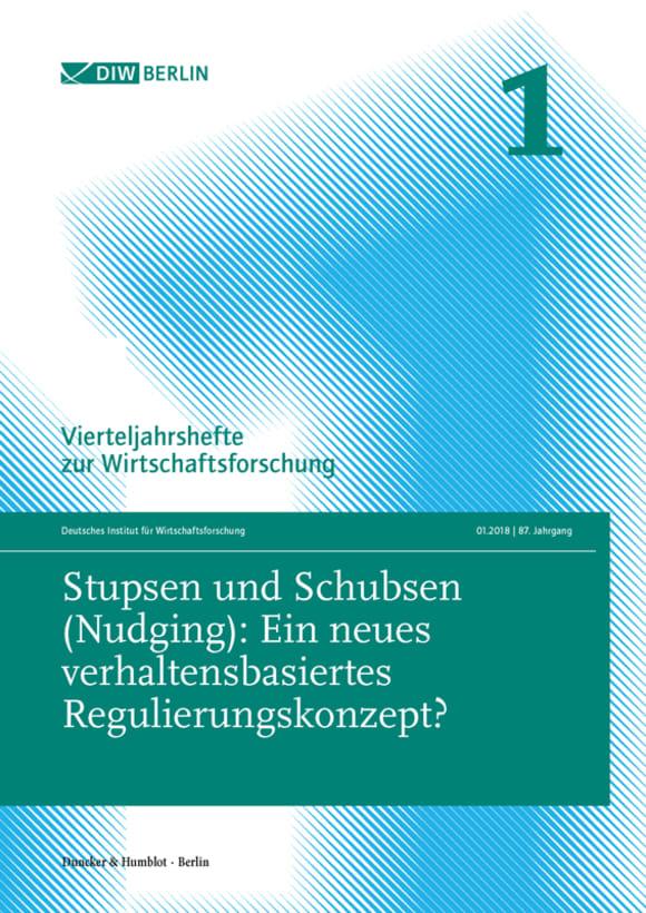 Cover Stupsen und Schubsen (Nudging): Ein neues verhaltensbasiertes Regulierungskonzept? (VJH 1/2018)