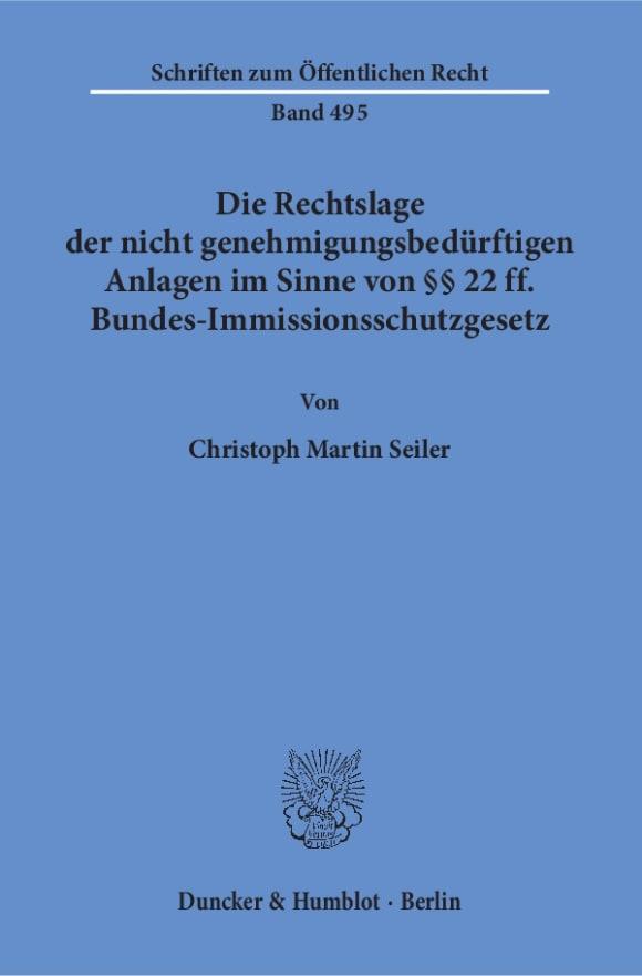 Cover Die Rechtslage der nicht genehmigungsbedürftigen Anlagen im Sinne von §§ 22 ff. Bundes-Immissionsschutzgesetz
