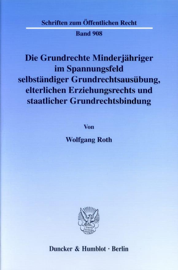 Cover Die Grundrechte Minderjähriger im Spannungsfeld selbständiger Grundrechtsausübung, elterlichen Erziehungsrechts und staatlicher Grundrechtsbindung