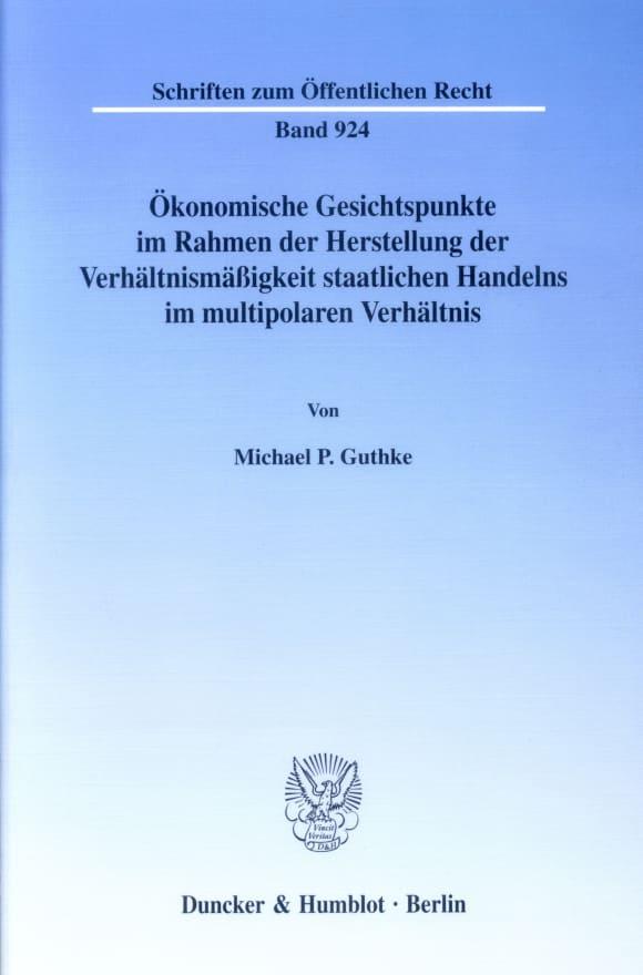 Cover Ökonomische Gesichtspunkte im Rahmen der Herstellung der Verhältnismäßigkeit staatlichen Handelns im multipolaren Verhältnis