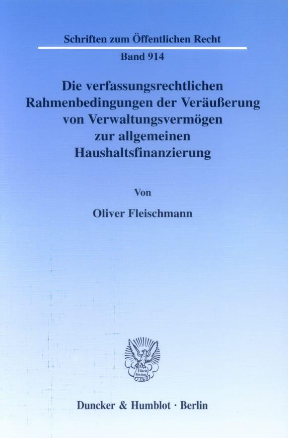 Cover Die verfassungsrechtlichen Rahmenbedingungen der Veräußerung von Verwaltungsvermögen zur allgemeinen Haushaltsfinanzierung