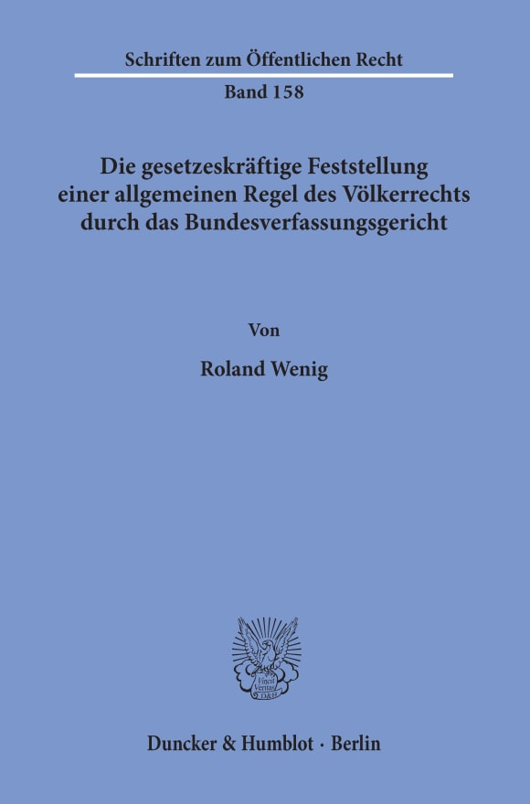 Cover Die gesetzeskräftige Feststellung einer allgemeinen Regel des Völkerrechts durch das Bundesverfassungsgericht
