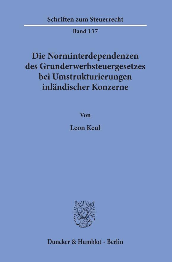 Cover Die Norminterdependenzen des Grunderwerbsteuergesetzes bei Umstrukturierungen inländischer Konzerne