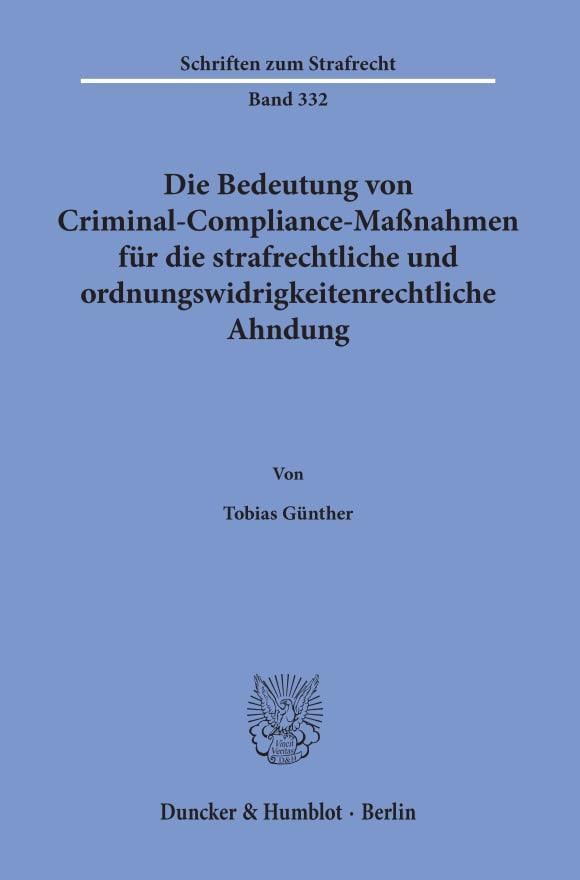 Cover Die Bedeutung von Criminal-Compliance-Maßnahmen für die strafrechtliche und ordnungswidrigkeitenrechtliche Ahndung
