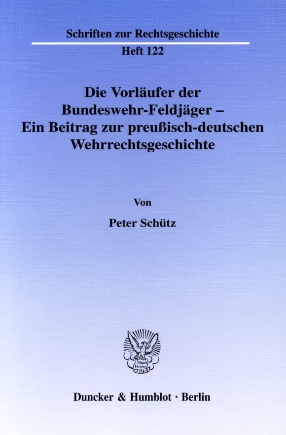 Cover Die Vorläufer der Bundeswehr-Feldjäger - Ein Beitrag zur preußisch-deutschen Wehrrechtsgeschichte