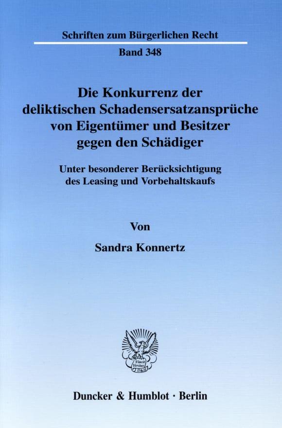 Cover Die Konkurrenz der deliktischen Schadensersatzansprüche von Eigentümer und Besitzer gegen den Schädiger