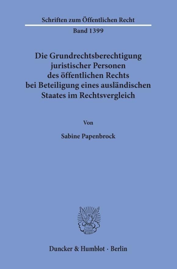 Cover Die Grundrechtsberechtigung juristischer Personen des öffentlichen Rechts bei Beteiligung eines ausländischen Staates im Rechtsvergleich