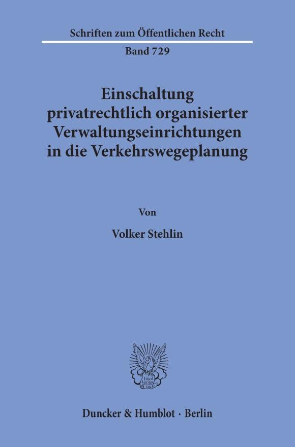 Cover Einschaltung privatrechtlich organisierter Verwaltungseinrichtungen in die Verkehrswegeplanung