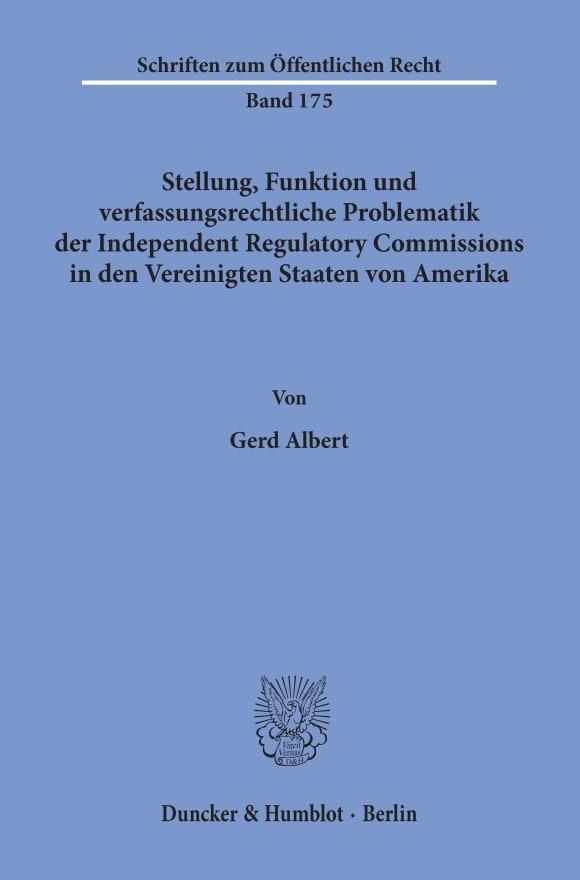 Cover Stellung, Funktion und verfassungsrechtliche Problematik der Independent Regulatory Commissions in den Vereinigten Staaten von Amerika