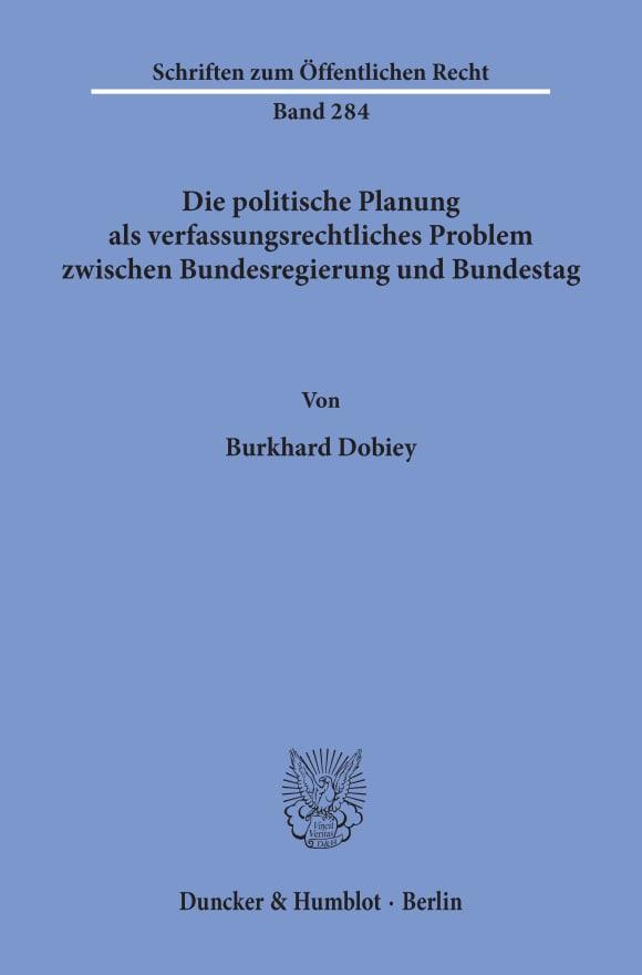 Cover Die politische Planung als verfassungsrechtliches Problem zwischen Bundesregierung und Bundestag