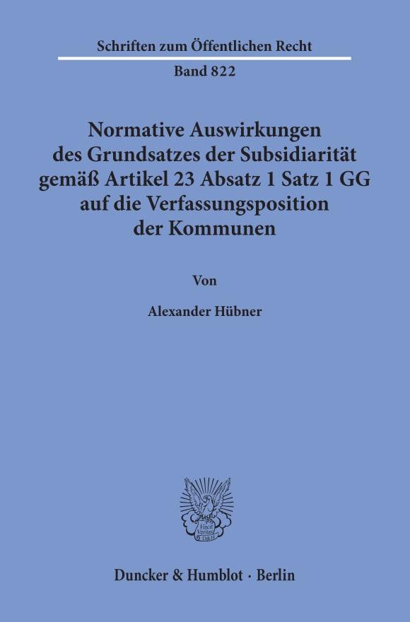 Cover Normative Auswirkungen des Grundsatzes der Subsidiarität gemäß Artikel 23 Absatz 1 Satz 1 GG auf die Verfassungsposition der Kommunen