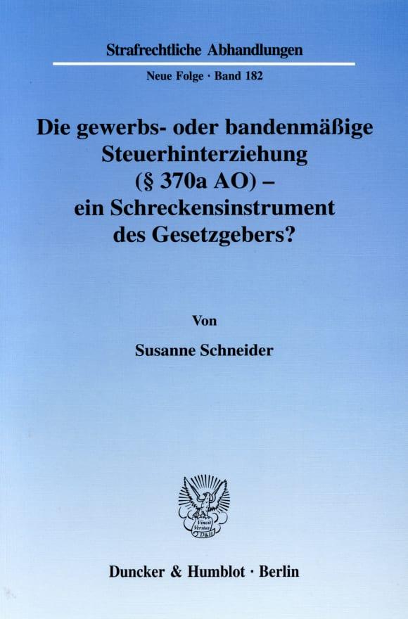 Cover Die gewerbs- oder bandenmäßige Steuerhinterziehung (§ 370a AO) - ein Schreckensinstrument des Gesetzgebers?