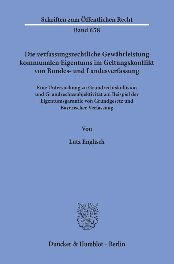 Cover Die verfassungsrechtliche Gewährleistung kommunalen Eigentums im Geltungskonflikt von Bundes- und Landesverfassung