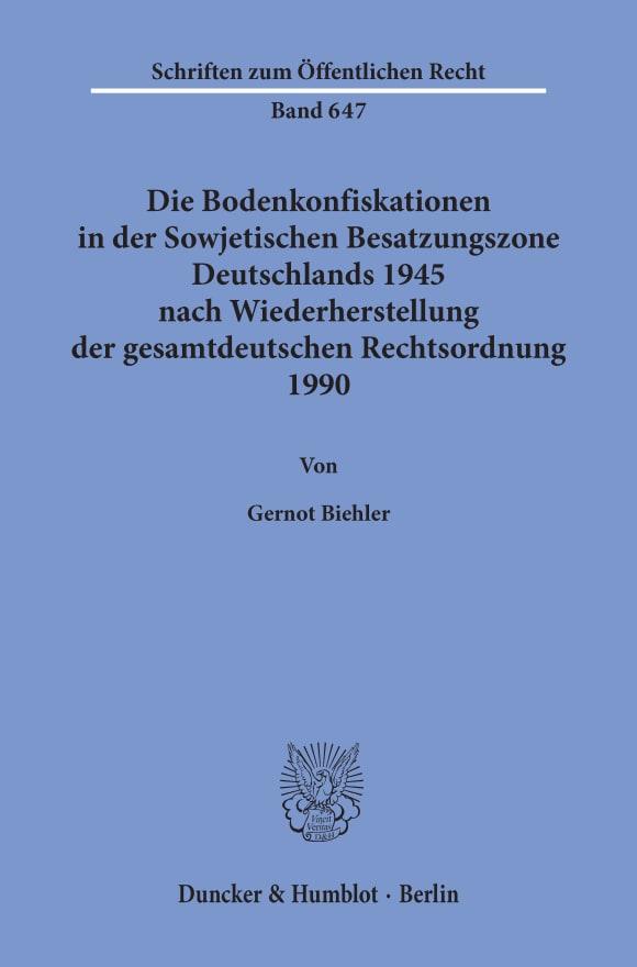 Cover Die Bodenkonfiskationen in der Sowjetischen Besatzungszone Deutschlands 1945 nach Wiederherstellung der gesamtdeutschen Rechtsordnung 1990