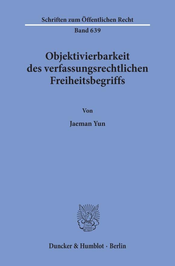 Cover Objektivierbarkeit des verfassungsrechtlichen Freiheitsbegriffs