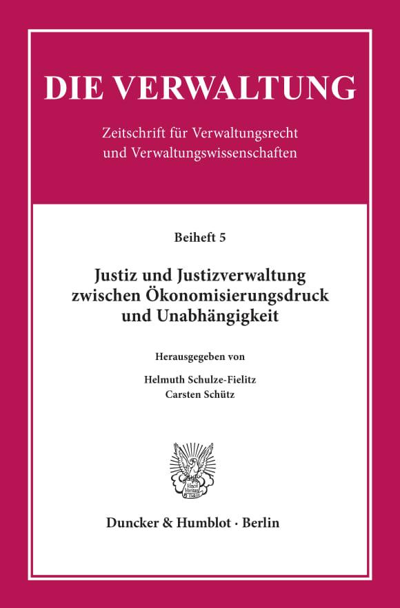 Cover Justiz und Justizverwaltung zwischen Ökonomisierungsdruck und Unabhängigkeit
