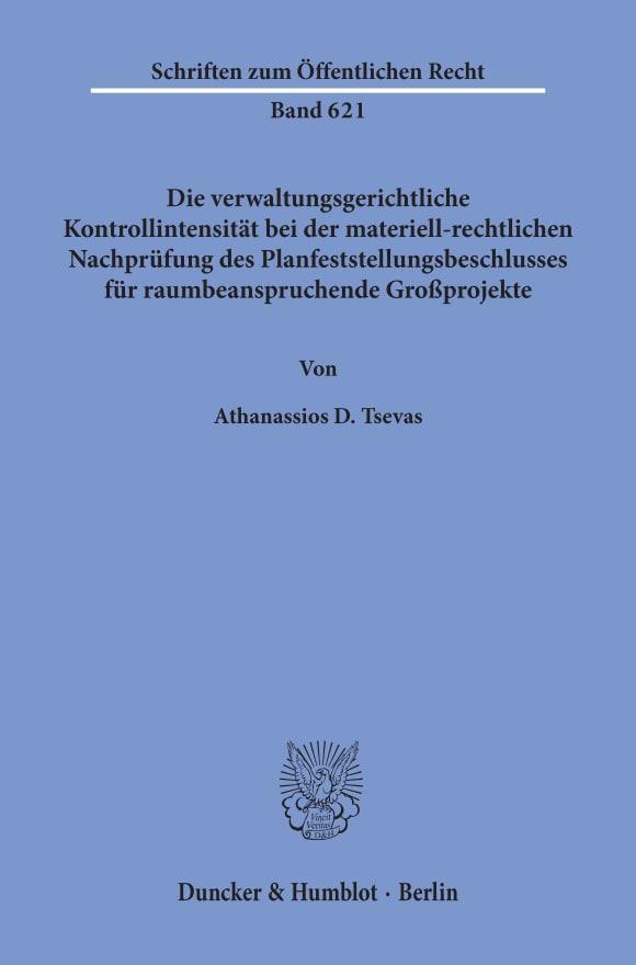 Cover Die verwaltungsgerichtliche Kontrollintensität bei der materiell-rechtlichen Nachprüfung des Planfeststellungsbeschlusses für raumbeanspruchende Großprojekte