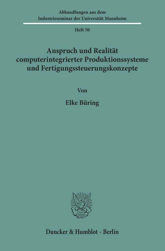 Cover Anspruch und Realität computerintegrierter Produktionssysteme und Fertigungssteuerungskonzepte
