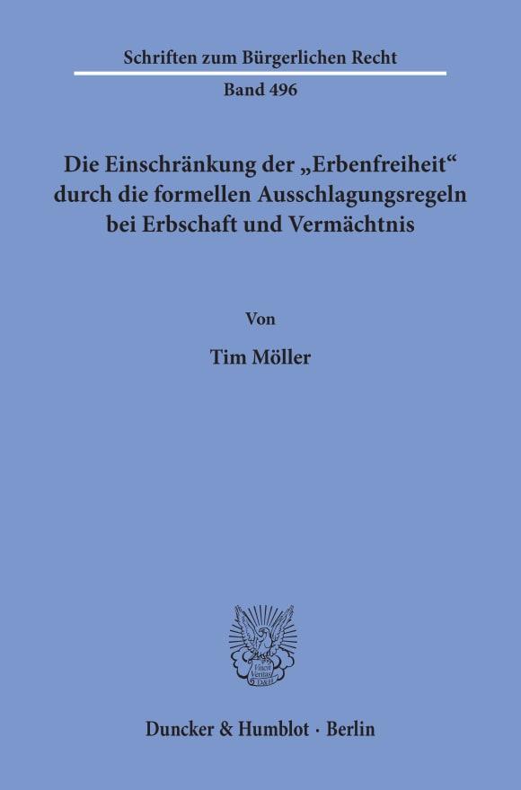 Cover Die Einschränkung der »Erbenfreiheit« durch die formellen Ausschlagungsregeln bei Erbschaft und Vermächtnis