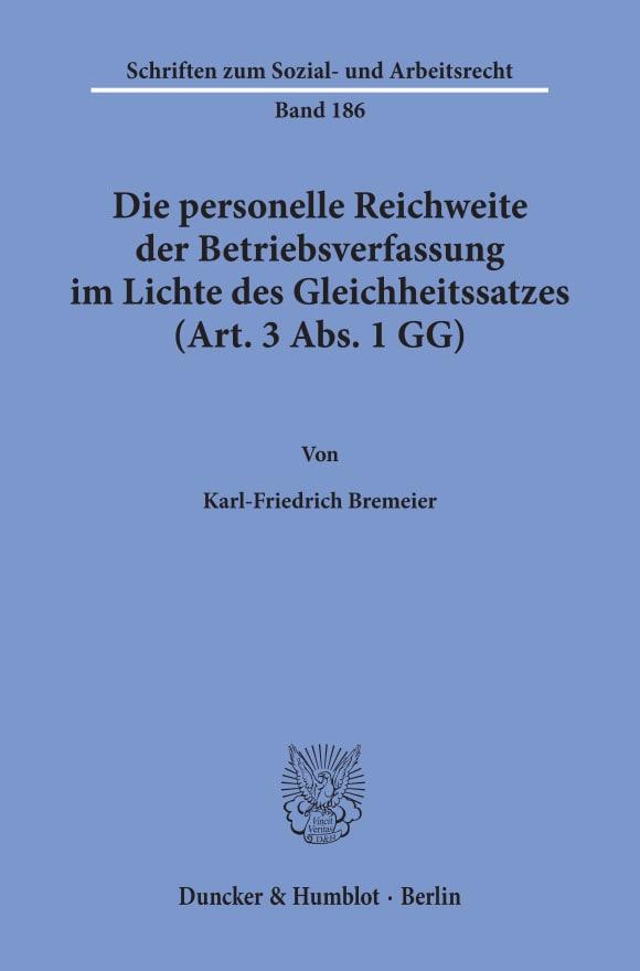 Cover Die personelle Reichweite der Betriebsverfassung im Lichte des Gleichheitssatzes (Art. 3 Abs. 1 GG)