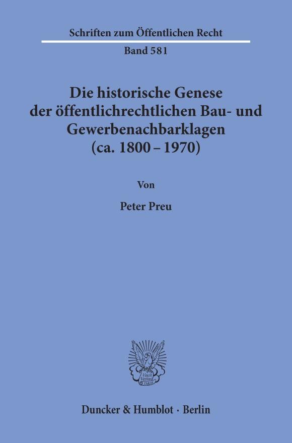 Cover Die historische Genese der öffentlichrechtlichen Bau- und Gewerbenachbarklagen (ca. 1800 - 1970)