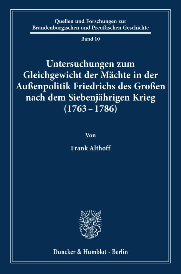 Cover Untersuchungen zum Gleichgewicht der Mächte in der Außenpolitik Friedrichs des Großen nach dem Siebenjährigen Krieg (1763 - 1786)