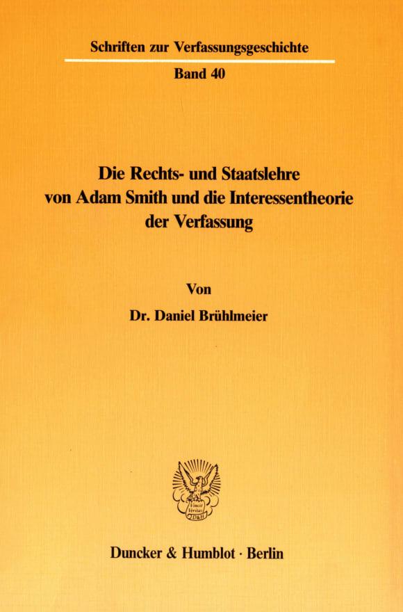 Cover Die Rechts- und Staatslehre von Adam Smith und die Interessentheorie der Verfassung