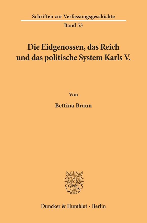 Cover Die Eidgenossen, das Reich und das politische System Karls V