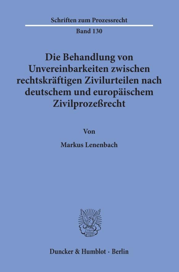 Cover Die Behandlung von Unvereinbarkeiten zwischen rechtskräftigen Zivilurteilen nach deutschem und europäischem Zivilprozeßrecht