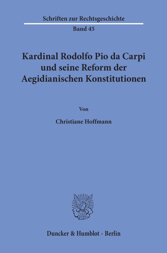 Cover Kardinal Rodolfo Pio da Carpi und seine Reform der Aegidianischen Konstitutionen