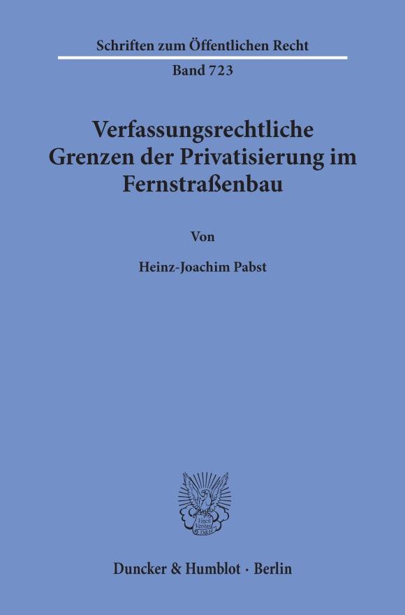 Cover Verfassungsrechtliche Grenzen der Privatisierung im Fernstraßenbau