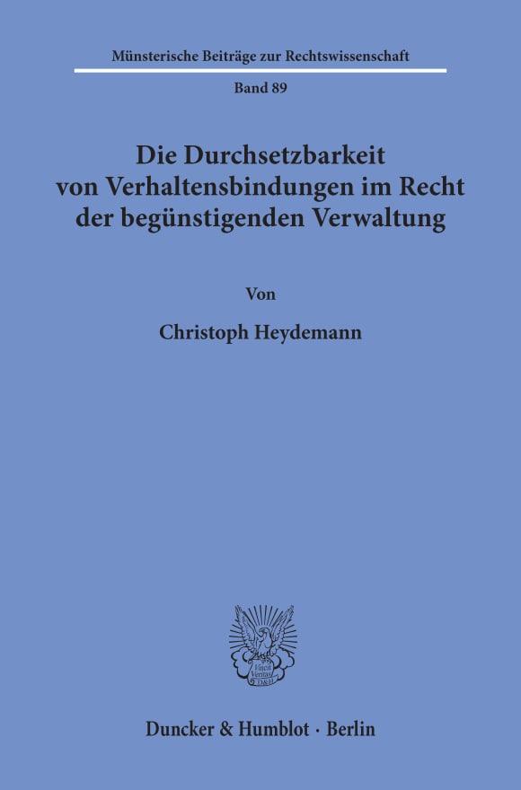 Cover Die Durchsetzbarkeit von Verhaltensbindungen im Recht der begünstigenden Verwaltung