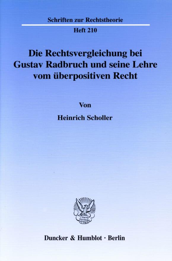 Cover Die Rechtsvergleichung bei Gustav Radbruch und seine Lehre vom überpositiven Recht