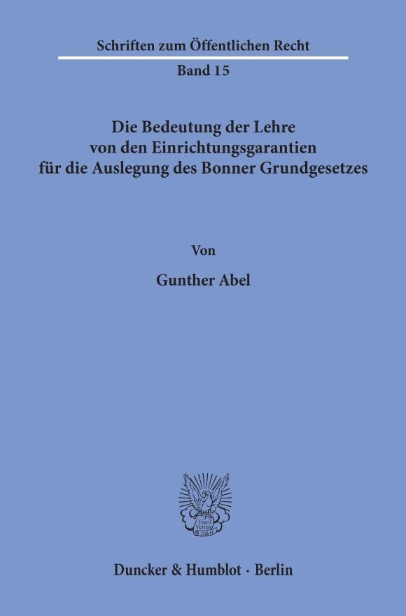 Cover Die Bedeutung der Lehre von den Einrichtungsgarantien für die Auslegung des Bonner Grundgesetzes