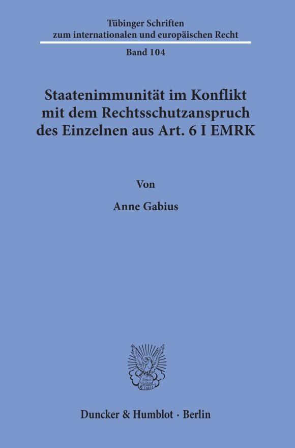 Cover Staatenimmunität im Konflikt mit dem Rechtsschutzanspruch des Einzelnen aus Art. 6 I EMRK