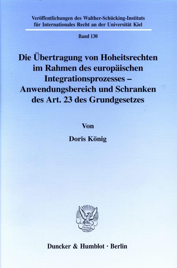 Cover Die Übertragung von Hoheitsrechten im Rahmen des europäischen Integrationsprozesses - Anwendungsbereich und Schranken des Art. 23 des Grundgesetzes