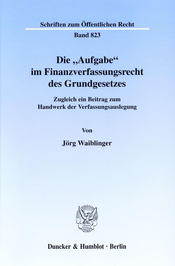Cover Die »Aufgabe« im Finanzverfassungsrecht des Grundgesetzes