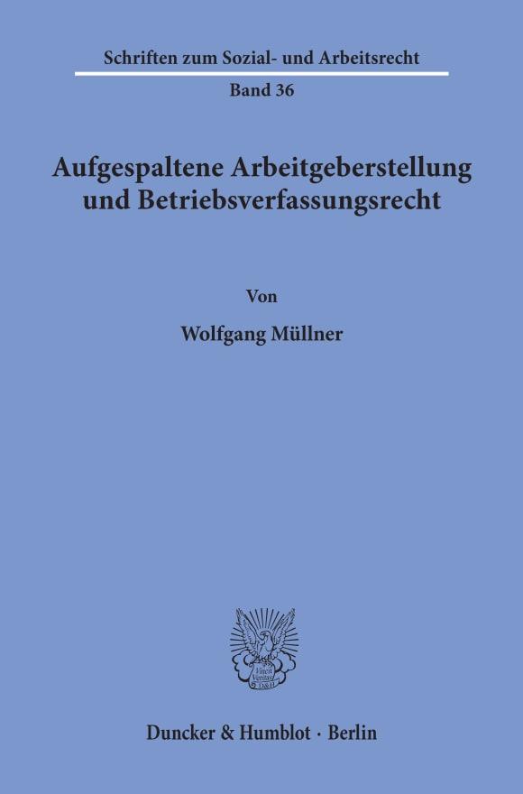 Cover Aufgespaltene Arbeitgeberstellung und Betriebsverfassungsrecht