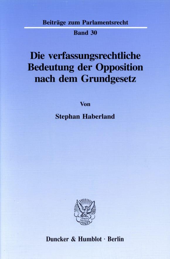 Cover Die verfassungsrechtliche Bedeutung der Opposition nach dem Grundgesetz